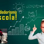 Empreendedorismo nas escolas, modismo ou necessidade?