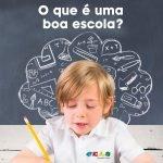O que é uma boa escola para você?